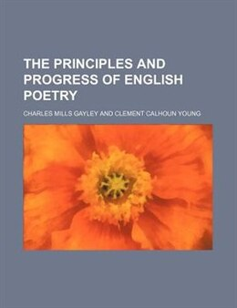 Book The Principles And Progress Of English Poetry by Charles Mills Gayley
