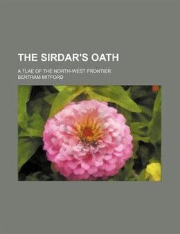 Book The Sirdar's Oath; A Tlae Of The North-west Frontier by Bertram Mitford