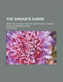 Book The Sirdar's Sabre; Being For The Most Part The Adventures Of Sirdar Bahadur Mohammed Khan by Louis Tracy