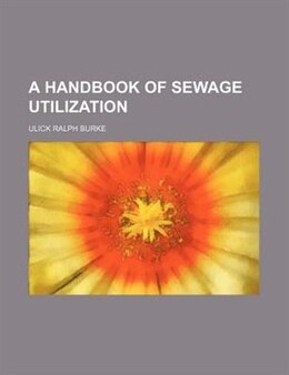 Book A Handbook of Sewage Utilization by Ulick Ralph Burke