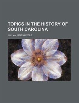 Book Topics in the History of South Carolina by William James Rivers