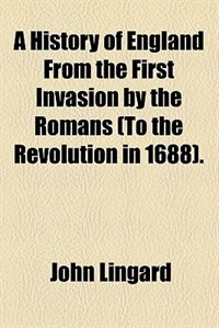 Book A History of England From the First Invasion by the Romans . (1848) by John Lingard