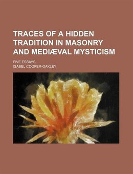 Book Traces Of A Hidden Tradition In Masonry And Mediã¦val Mysticism; Five Essays by Isabel Cooper-oakley
