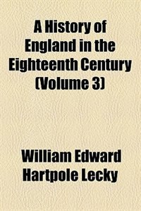 Book A History of England in the Eighteenth Century (v. 3) by William Edward Hartpole Lecky