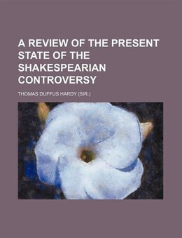 Book A Review of the Present State of the Shakespearian Controversy by Thomas Duffus Hardy