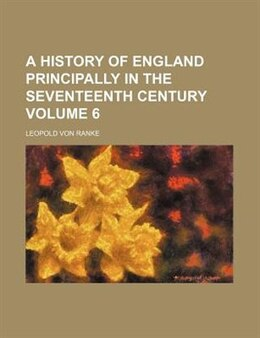 Book A History of England Principally in the Seventeenth Century (v. 6) by Leopold von Ranke