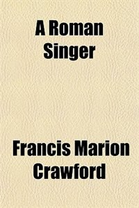 Book A Roman Singer by Francis Marion Crawford