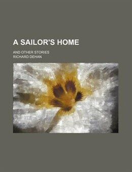 Book A Sailor's Home; And Other Stories by Richard Dehan