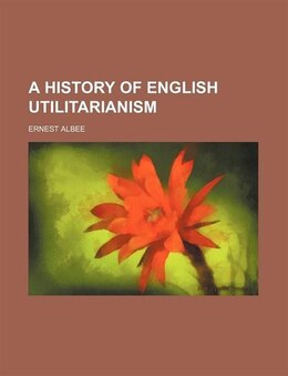 Book A History of English Utilitarianism by Ernest Albee