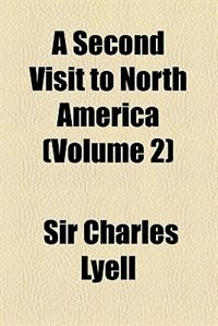Book A Second Visit to North America (v. 2) by Charles Lyell