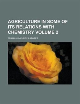 Book Agriculture In Some Of Its Relations With Chemistry Volume 2 by Frank Humphreys Storer