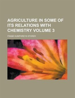 Book Agriculture In Some Of Its Relations With Chemistry (volume 3) by Frank Humphreys Storer