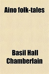 Book Aino folk-tales by Basil Hall Chamberlain