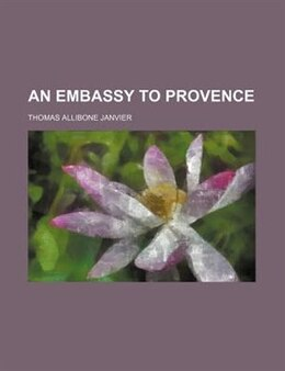 Book An Embassy to Provence by Thomas Allibone Janvier