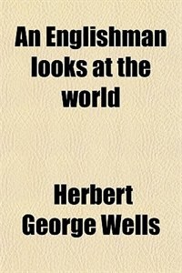 Book An Englishman looks at the world by Herbert George Wells