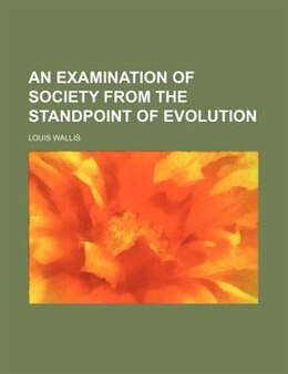 Book An Examination of Society from the Standpoint of Evolution by Louis Wallis