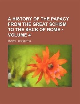 Book A History Of The Papacy From The Great Schism To The Sack Of Rome (volume 4) by Mandell Creighton