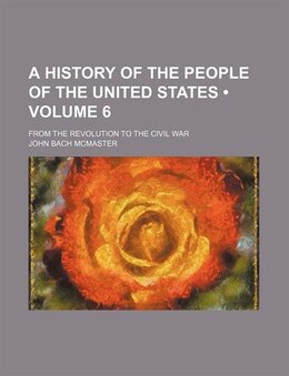 Book A History of the People of the United States (v. 6) by John Bach McMaster