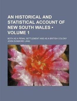 Book An Historical And Statistical Account Of New South Wales (volume 1); Both As A Penal Settlement And… by John Dunmore Lang