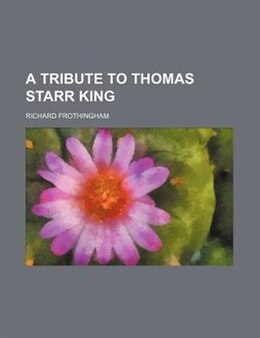 Book A Tribute To Thomas Starr King by Richard Frothingham