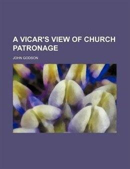 Book A Vicar's View Of Church Patronage by John Godson