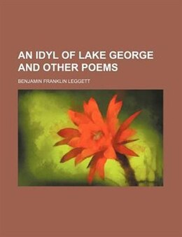 Book An Idyl of Lake George and Other Poems by Benjamin Franklin Leggett