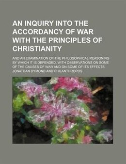 Book An Inquiry Into the Accordancy of War with the Principles of Christianity (1834) by Jonathan Dymond