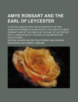 Book Amye Robsart And The Earl Of Leycester; A Critical Inquiry Into The Authenticity Of The Various… by George Adlard