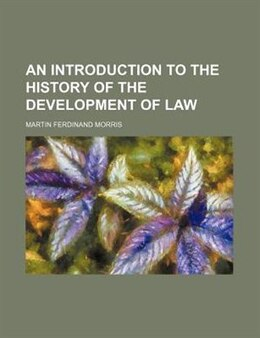 Book An Introduction to the History of the Development of Law by Martin Ferdinand Morris