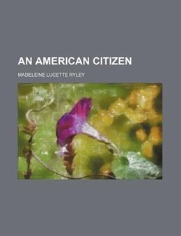 Book An American citizen by Madeleine Lucette Ryley