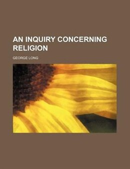 Book An inquiry concerning religion by George Long