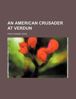 Book An American Crusader At Verdun by Philip Sidney Rice