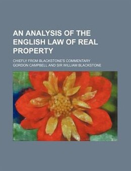 Book An analysis of the English law of real property; chiefly from Blackstone's Commentary by Gordon Campbell