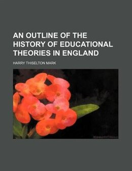Book An Outline of the History of Educational Theories in England by Harry Thiselton Mark