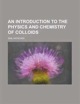 Book An Introduction To The Physics And Chemistry Of Colloids by Emil Hatschek