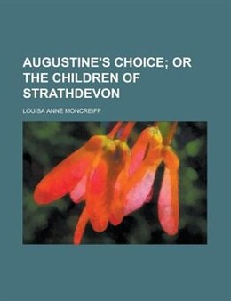 Book Augustine's choice; or The children of Strathdevon by Louisa Anne Moncreiff