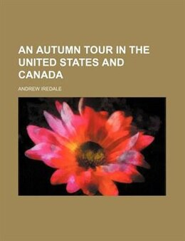 Book An Autumn Tour In The United States And Canada by Andrew Iredale