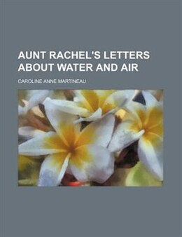 Book Aunt Rachel's Letters about Water and Air by Caroline Anne Martineau