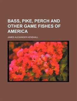 Book Bass, pike, perch and other game fishes of America by James Alexander Henshall