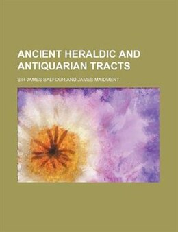 Book Ancient heraldic and antiquarian tracts by Sir James Balfour
