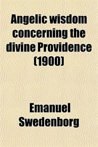Book Angelic wisdom concerning the divine Providence (1900) by Emanuel Swedenborg