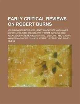 Book Early Critical Reviews On Robert Burns by John Dawson Ross