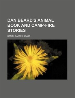 Book Dan Beard's animal book and camp-fire stories by Daniel Carter Beard