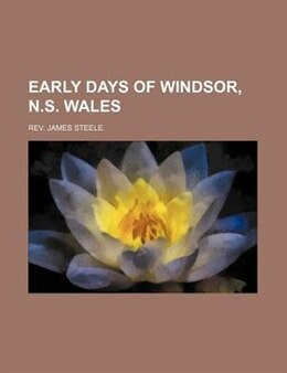 Book Early days of Windsor, N.S. Wales by Rev. James Steele