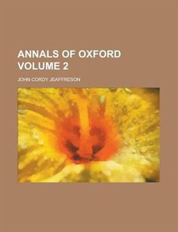 Book Annals Of Oxford Volume 2 by John Cordy Jeaffreson