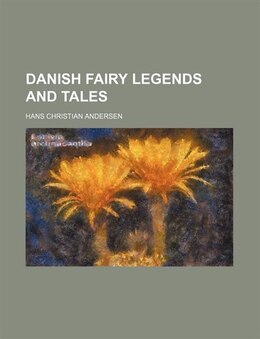 Book Danish fairy legends and tales by Hans Christian Andersen