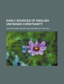 Book Early sources of English Unitarian Christianity by Gaston Bonet-maury