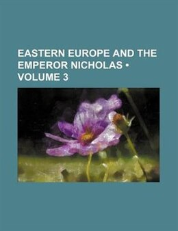 Book Eastern Europe And The Emperor Nicholas (volume 3) by Charles Frederick Henningsen