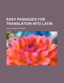 Book Easy Passages for Translation Into Latin by John Young Sargent