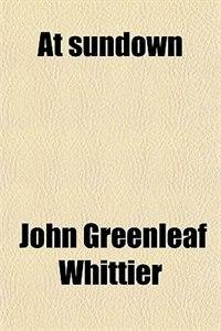 Book At sundown by John Greenleaf Whittier